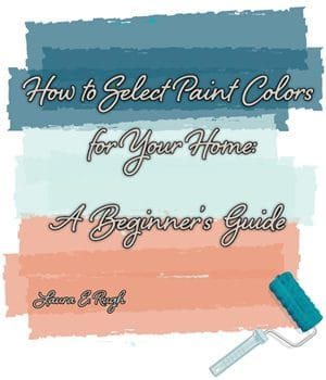 How to Select Paint Colors for Your Home by Laura Rugh