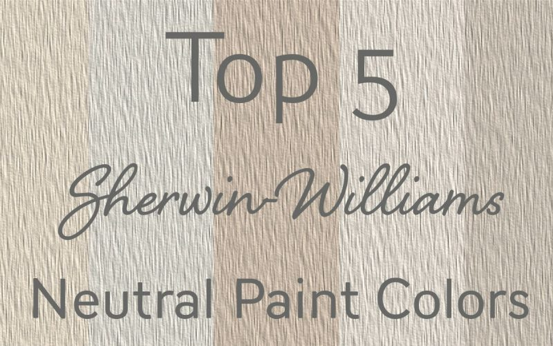 My Top 5 Sherwin-Williams Neutral Paint Colors