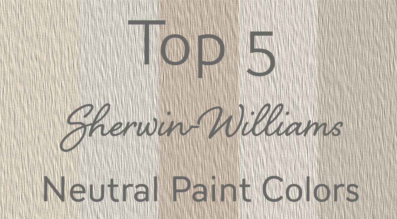 My Top 5 Sherwin Williams Neutral Paint Colors And Why I